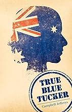 True Blue Tucker by Campbell Jefferys