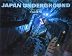 JAPAN UNDERGROUND by 内山 英明