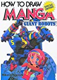 Hikaru Hayashi: How To Draw Manga Volume 12: Giant Robots (How to Draw Manga (Graphic-Sha Unnumbered)) (v. 12)