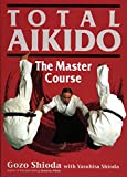 Shioda, Gozo: Total Aikido: The Master Course