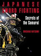 Japanese Sword Fighting: Secrets of the…