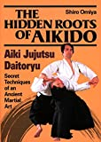 Omiya, Shiro: The Hidden Roots of Aikido: Aiki Jujutsu Daitoryu