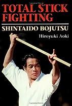 Total Stick Fighting: Shintaido Bojutsu…