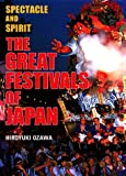 Ozawa, Hiroyuki: The Great Festivals of Japan : Spectacle and Spirit