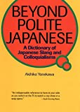 Yonekawa, Akihiko: Beyond Polite Japanese: A Dictionary of Japanese Slang and Colloquialisms (Power Japanese Series) (Kodansha's Children's Classics)