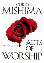 Acts of Worship by Yukio Mishima