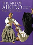 Ueshiba, Kisshomaru: The Art Of Aikido: Principles And Essential Techniques