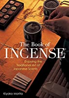 The book of incense : enjoying the…