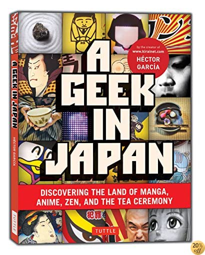 TA Geek in Japan: Discovering the Land of Manga, Anime, Zen, and the Tea Ceremony