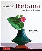 Japanese Ikebana for Every Season: . by Yuji…