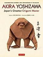 Akira Yoshizawa, Japan's Greatest…