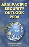 Baker, Richard W.: Asia Pacific Security Outlook 2004