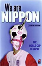 We are Nippon: The World Cup in Japan by…