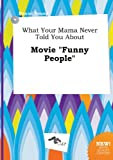 Young, Daniel: What Your Mama Never Told You about Movie Funny People