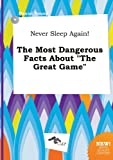 Young, Daniel: Never Sleep Again! the Most Dangerous Facts about the Great Game