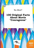 Manning, Michael: No Shit? 100 Original Facts about Movie Courageous