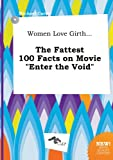 Carter, Michael: Women Love Girth... the Fattest 100 Facts on Movie Enter the Void