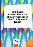 Young, Jonathan: 100 Facts about Because of Low That Even the CIA Doesn't Know