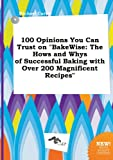 Carter, Michael: 100 Opinions You Can Trust on Bakewise: The Hows and Whys of Successful Baking with Over 200 Magnificent Recipes
