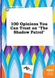 Strong, John: 100 Opinions You Can Trust on the Shadow Patrol