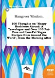 Payne, Michael: Hangover Wisdom, 100 Thoughts on Happy Herbivore Abroad: A Travelogue and Over 135 Fat-Free and Low-Fat Vegan Recipes from Around the World, from Th