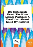 Read, Michael: 100 Statements about the Silver Linings Playbook: A Novel That Almost Killed My Hamster