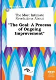 Read, Michael: The Most Intimate Revelations about the Goal: A Process of Ongoing Improvement