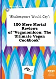 Payne, Michael: Shakespeare Would Cry: 100 Mere Mortal Reviews of Veganomicon: The Ultimate Vegan Cookbook