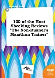 Blunt, Anthony: 100 of the Most Shocking Reviews the Non-Runner's Marathon Trainer