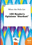 Young, Jonathan: When the Polls Lie: 100 Reader's Opinions Stardust