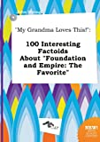 Strong, John: My Grandma Loves This!: 100 Interesting Factoids about Foundation and Empire: The Favorite
