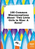 Manning, Michael: 100 Common Misconceptions about Two Little Girls in Blue