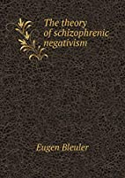 The theory of schizophrenic negativism by…