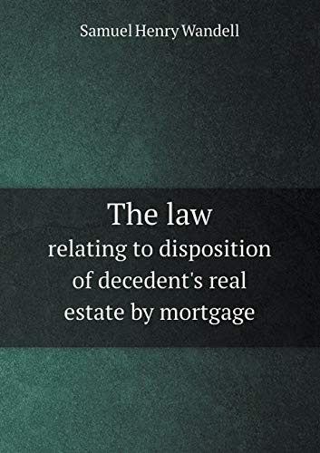 the-law-relating-to-disposition-of-decedents-real-estate-by-mortgage