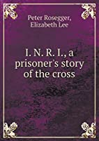 I. N. R. I., a Prisoner's Story of the…