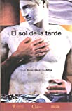 Luis González de Alba: El sol de la tarde / The afternoon sun (Spanish Edition)