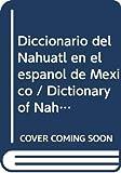 Carlos Montemayor: Diccionario del nahuatl en el espanol de Mexico. Nueva edicion corregida y aumentada (Spanish Edition)