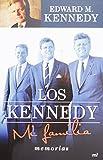 Kennedy, Edward M: Los Kennedy. Mi familia (Memorias) (Spanish Edition)