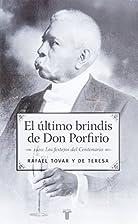 El último brindis de Don Porfirio : 1910 :…