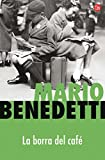 Benedetti, Mario: La borra del cafe (Coffee Dregs) (Spanish Edition)