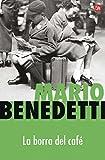 Benedetti, Mario: La borra del cafe (Coffee Dregs) (Spanish Edition)