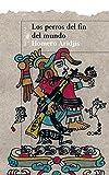 Aridjis, Homero: Los perros del fin del mundo (Spanish Edition)