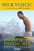 Un Espiritu Invencible by Nick Vujicic