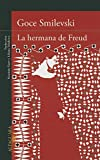 Goce Smilevski: La hermana de Freud (Freud's Sister: A Novel) (Spanish Edition)