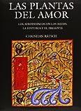 Ratsch, Christian: Las plantas del amor. Los afrodisiacos en los mitos, la historia y el presente (Ciencia y Tecnologia) (Spanish Edition)