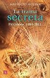 Mauricio Molina: La trama secreta. Ficciones, 1991-2011 (Letras Mexicanas) (Spanish Edition)