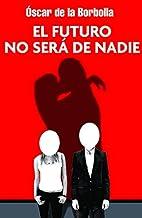 El futuro no sera de nadie (Spanish Edition)…
