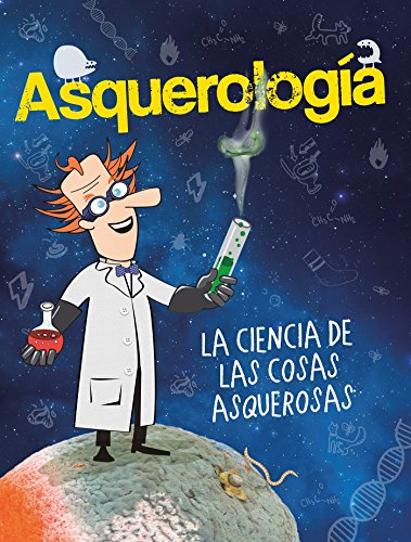 asquerologa-la-ciencia-de-las-cosas-asquerosas-grossology-spanish-edition