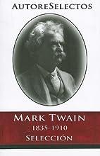 Mark Twain: 1835-1910 Seleccion = Mark Twain…