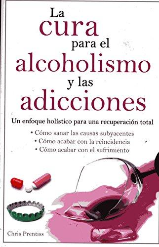 cura-para-el-alcoholismo-las-adicciones-cure-for-alcohol-addiction-spanish-edition